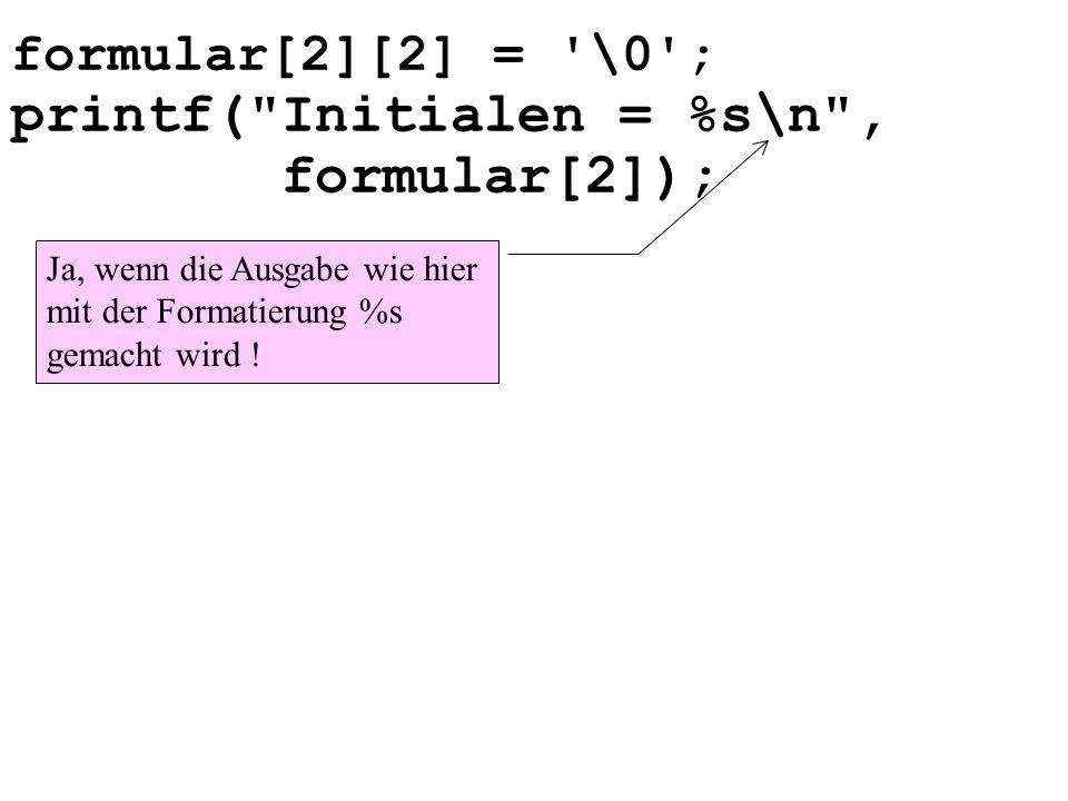 formular[2]); formular[2][2] = \0 ; printf( Initialen = %s\n ,